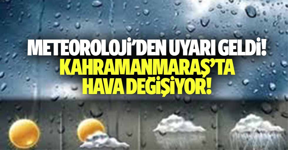 Meteoroloji'den uyarı geldi! Kahramanmaraş'ta hava değişiyor!