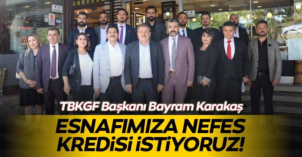 TBKGF Başkanı Bayram Karakaş: Esnafımıza Nefes Kredisi İstiyoruz!