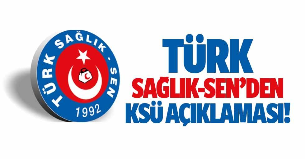 Türk Sağlık-Sen'den KSÜ açıklaması!