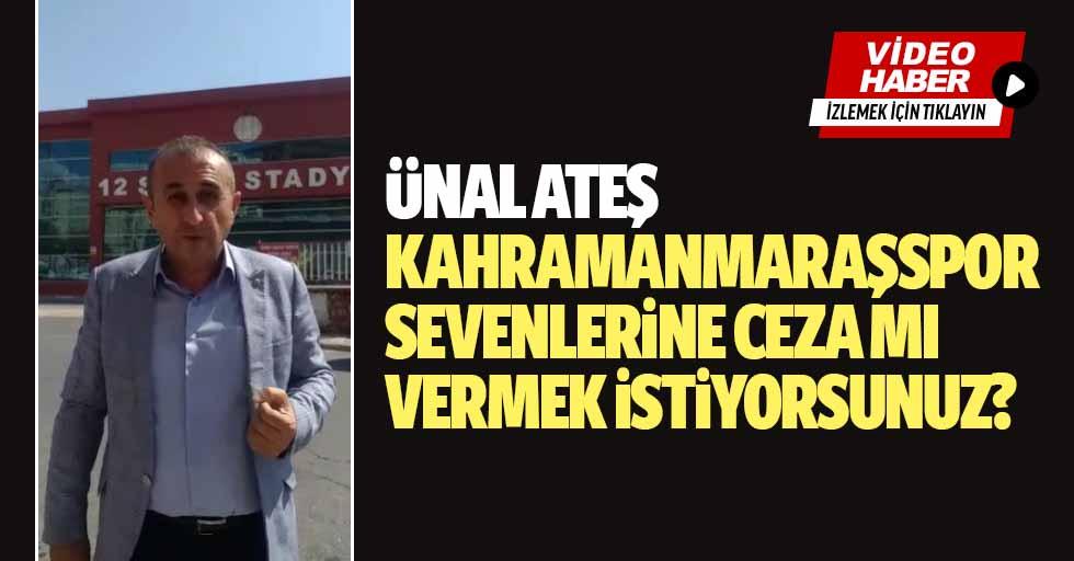 """Ünal Ateş: """"Kahramanmaraşspor'u sevenlere ceza mı vermek istiyorsunuz?"""""""
