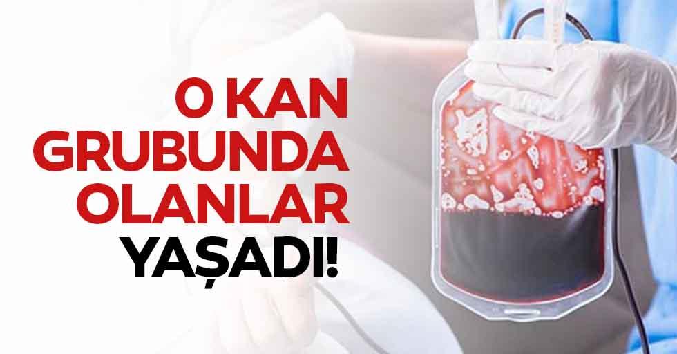0 kan grubunda olanlar yaşadı!