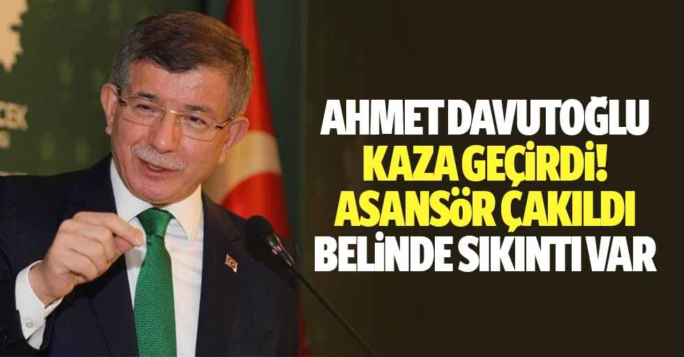 Ahmet Davutoğlu Kaza Geçirdi: Asansör Çakıldı, Belinde Sıkıntı Var