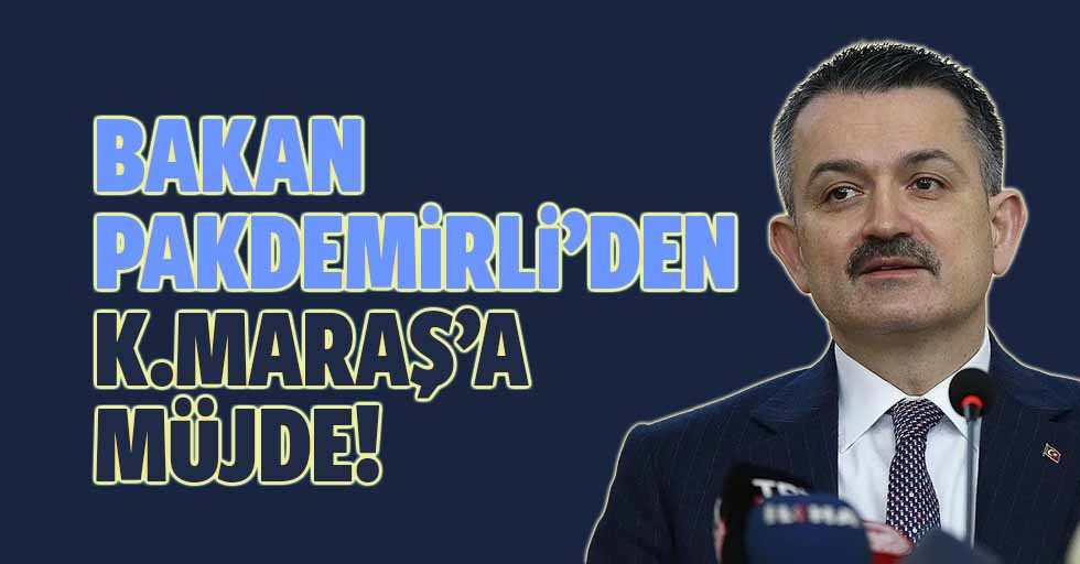 Bakan Pakdemirli'den Kahramanmaraş'a Müjde