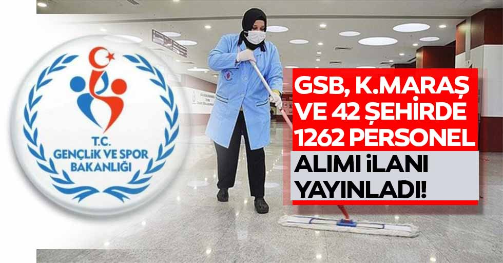 GSB, Kahramanmaraş ve 42 şehirde 1262 personel alımı ilanı yayınladı!