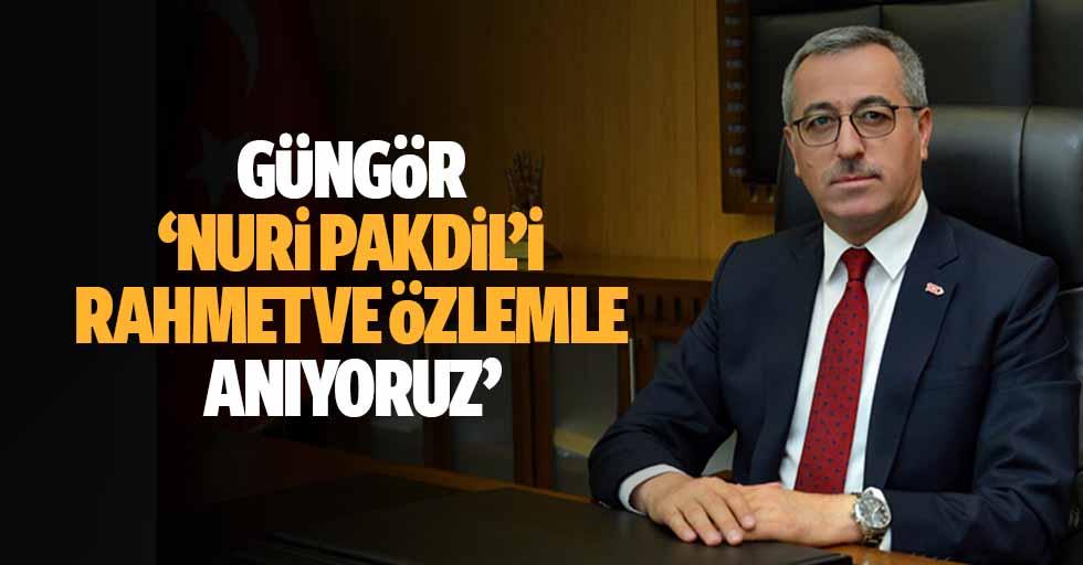 "Güngör, ""Nuri Pakdil'i Rahmet ve özlemle anıyoruz"""