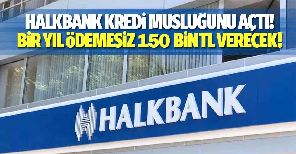 Halkbank kredi musluğunu açtı! 1 yıl ödemesiz 150 bin TL verecek!