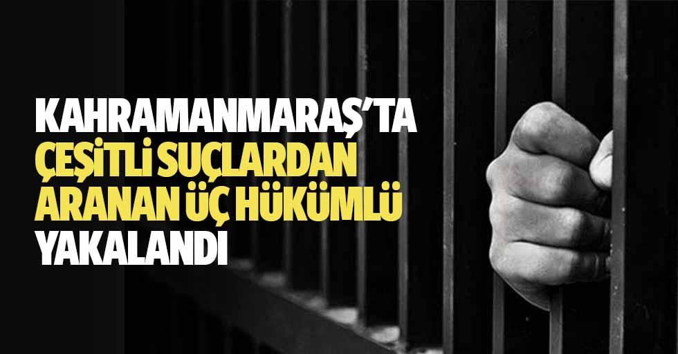 Kahramanmaraş'ta Çeşitli Suçlardan Aranan 3 Hükümlü Yakalandı