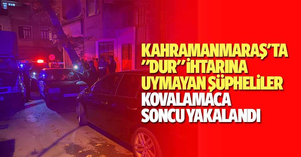 """Kahramanmaraş'ta """"Dur"""" İhtarına Uymayan Şüpheliler Kovalamaca Soncu Yakalandı"""