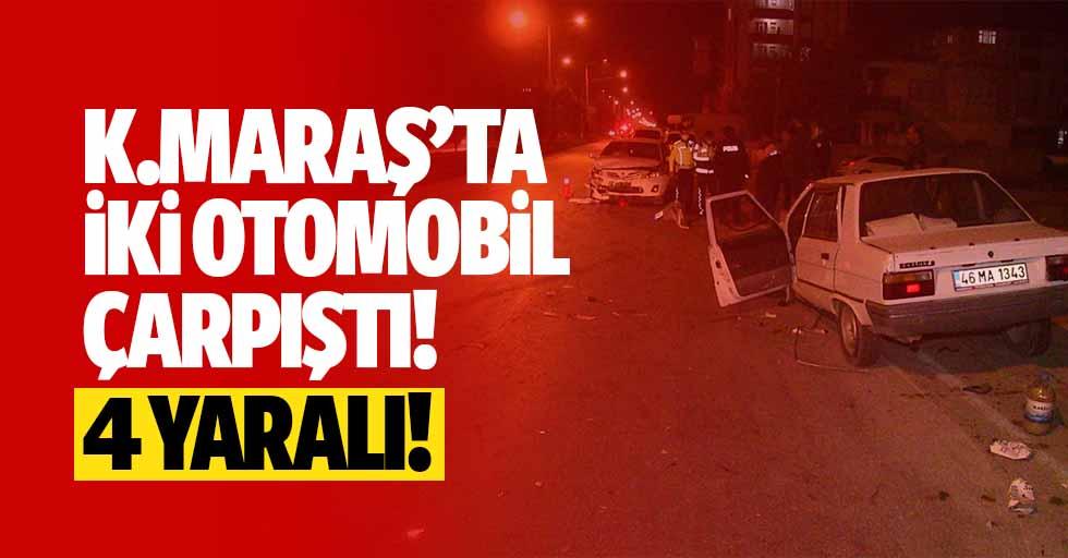 Kahramanmaraş'ta iki otomobil çarpıştı! 4 yaralı!