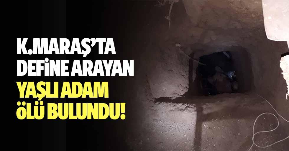 Kahramanmaraş'ta define arayan yaşlı adam ölü bulundu
