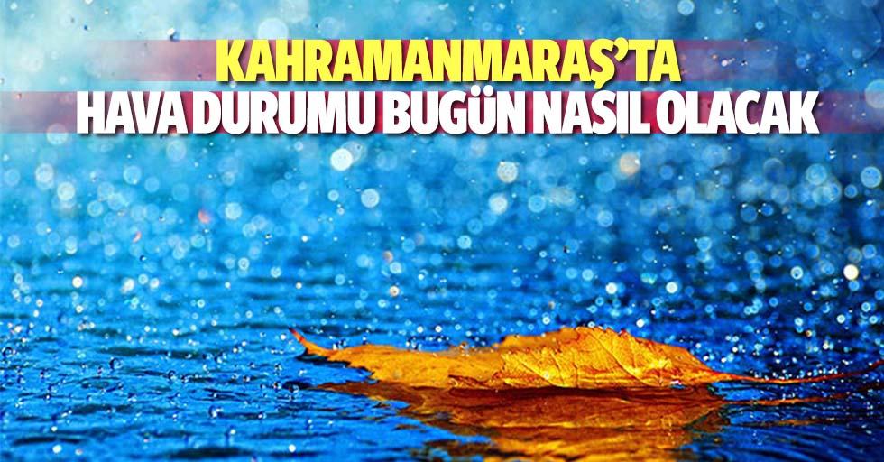 Kahramanmaraş'ta hava durumu nasıl olacak!