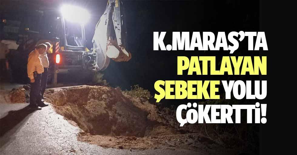 Kahramanmaraş'ta içme suyu şebekesi patladı yol çöktü