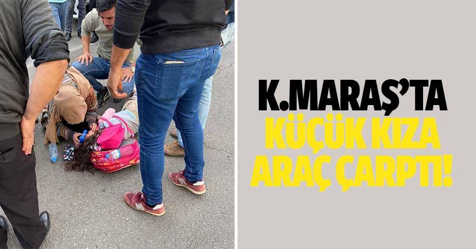 Kahramanmaraş'ta Küçük Kıza Araç Çarptı