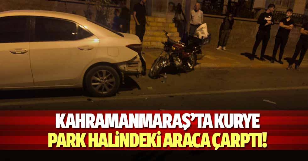 Kahramanmaraş'ta kurye park halindeki araca çarptı!