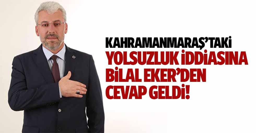 Kahramanmaraş'taki yolsuzluk iddiasına Bilal Eker'den cevap geldi