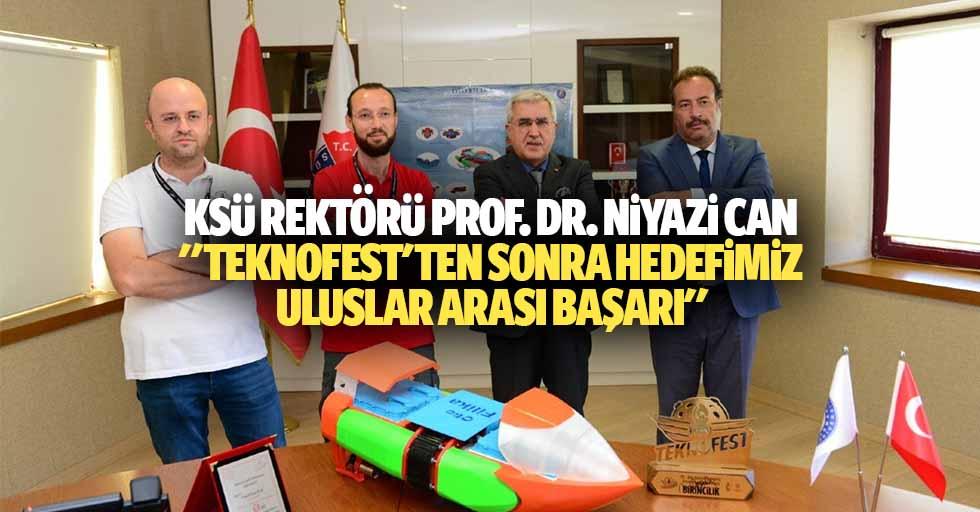 """Ksü rektörü Niyazi can: """"Teknofest'ten sonra hedefimiz uluslar arası başarı"""""""