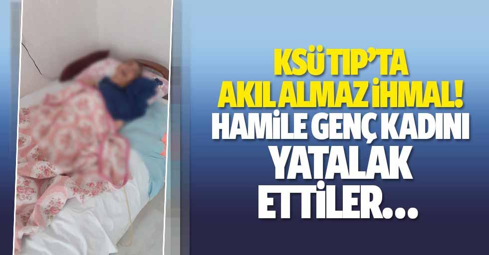 KSÜ tıp'ta akıl almaz ihmal! Hamile genç kadını yatalak ettiler…