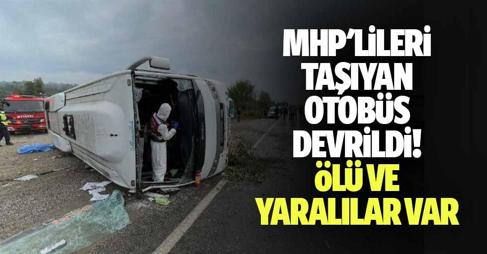 MHP'lileri Taşıyan Otobüs Devrildi: Ölü Ve Yaralılar Var