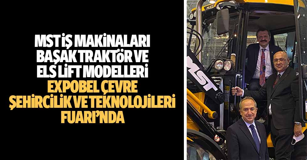 Mst İş Makinaları, Başak Traktör Ve Els Lift Modelleri, Expobel Çevre, Şehircilik Ve Teknolojileri Fuarı'nda