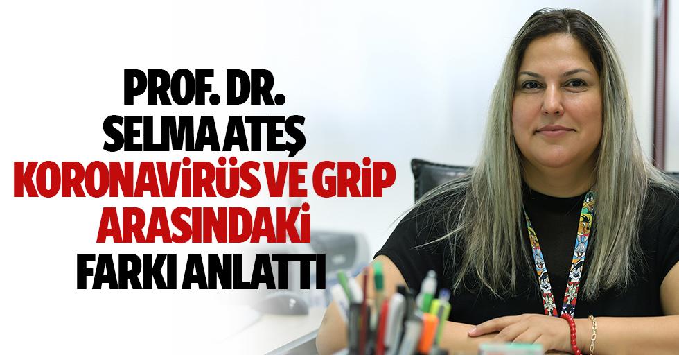 Prof. Dr. Selma ateş, koronavirüs ve grip arasındaki farkı anlattı