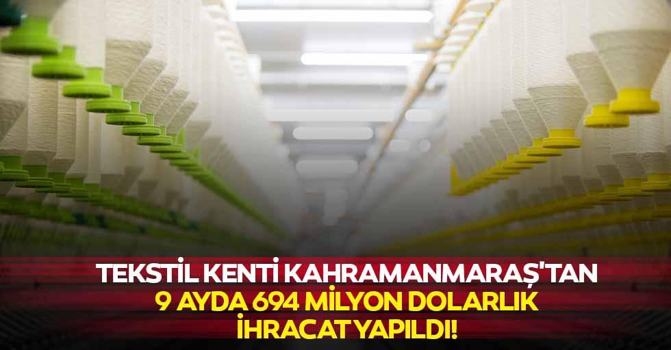 Tekstil Kenti Kahramanmaraş'tan 9 Ayda 694 Milyon Dolarlık İhracat Yapıldı