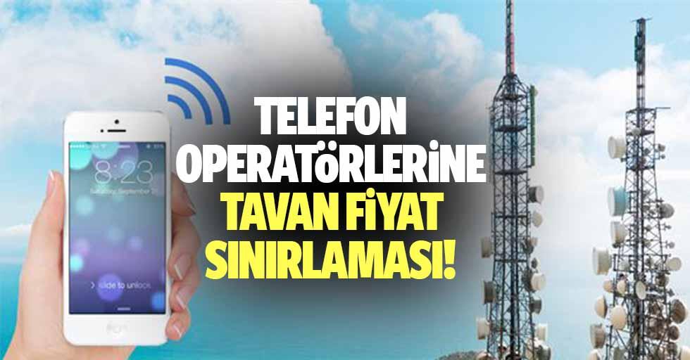 Telefon operatörlerine tavan fiyat sınırlaması!