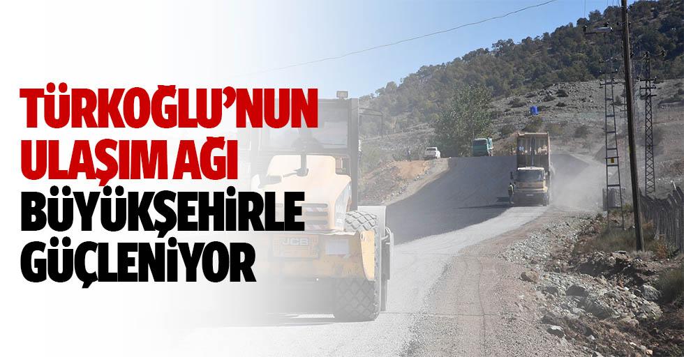 Türkoğlu'nun ulaşım ağı büyükşehirle güçleniyor