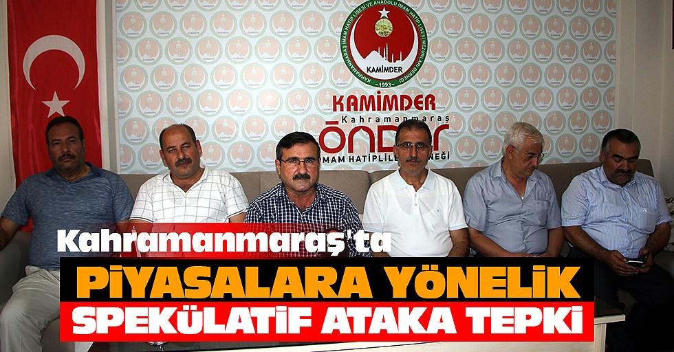 Kahramanmaraş'ta Piyasalara Yönelik Spekülatif Ataka Tepki