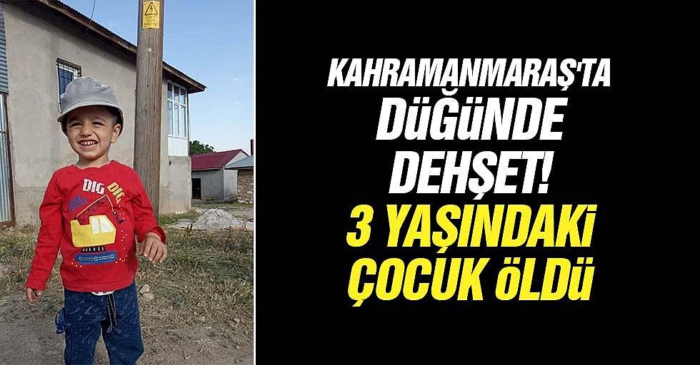 Kahramanmaraş'ta düğünde dehşet, 3 yaşındaki çocuk öldü