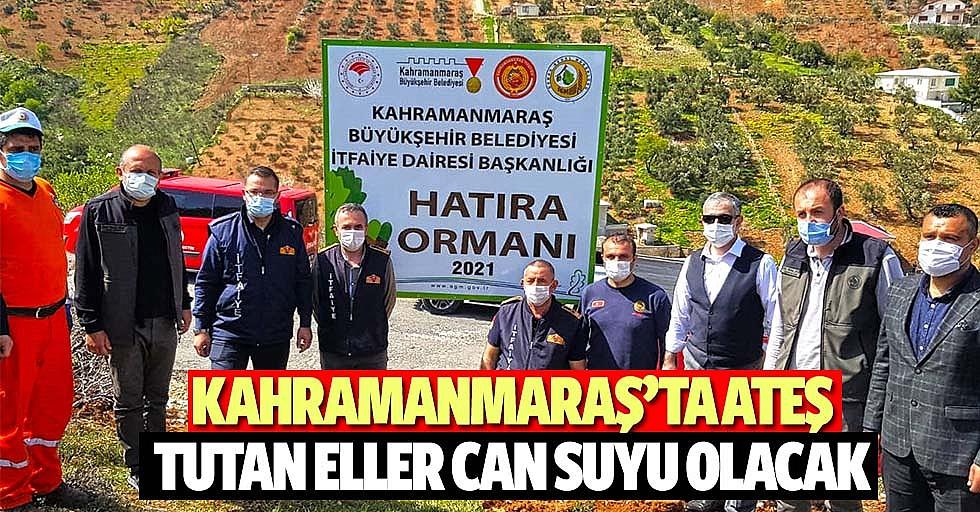 Kahramanmaraş'ta ateş tutan eller can suyu olacak