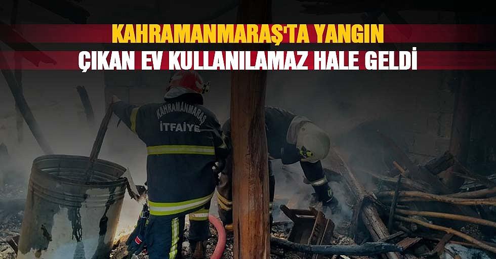 Kahramanmaraş'ta Yangın Çıkan Ev Kullanılamaz Hale Geldi