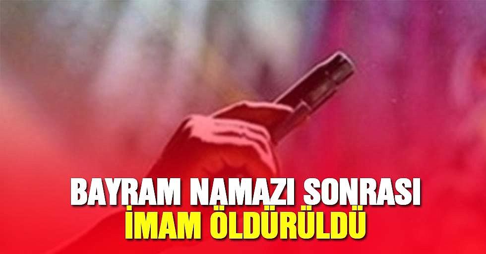Bayram namazı sonrası imam öldürüldü
