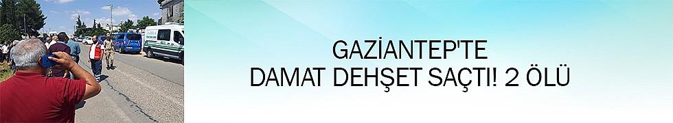 <b>Gaziantep&#039;te damat dehşet saçtı! 2 ölü</b>