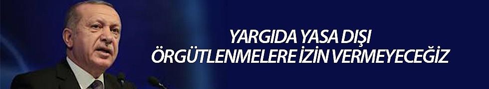 <b>Cumhurbaşkanı Erdoğan: Yargıda Yasa Dışı Örgütlenmelere İzin Vermeyeceğiz</b>