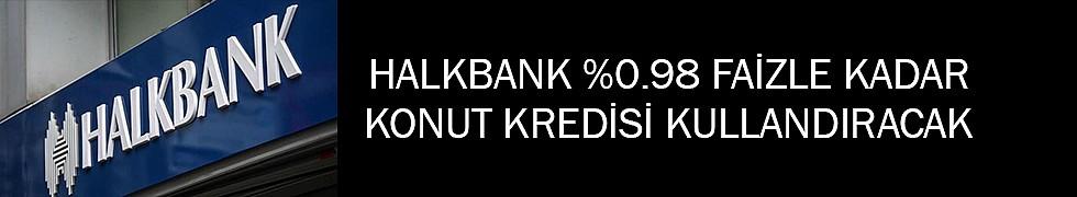<b>Halkbank%0.98 faizle kadarkonut kredisi kullandıracak</b>
