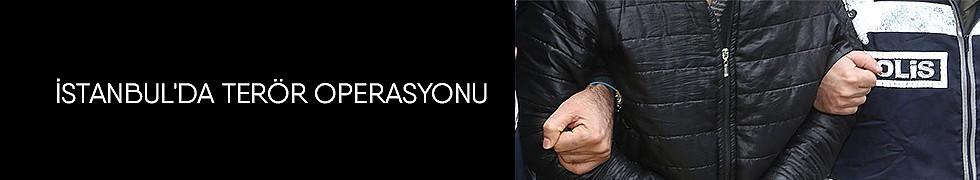 <b>İstanbul&#039;da Terör Operasyonu</b>