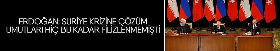 <b>Erdoğan: Suriye Krizine Çözüm Umutları Hiç Bu Kadar Filizlenmemişti</b>