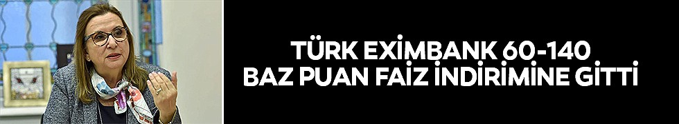 <b>Türk Eximbank 60-140 Baz Puan Faiz İndirimine Gitti</b>