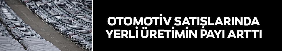 <b>Otomotiv Satışlarında Yerli Üretimin Payı Arttı</b>