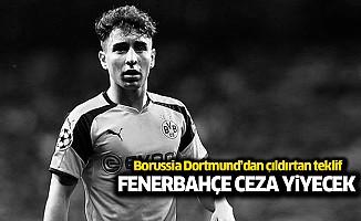 Borussia Dortmund'dan çıldırtan teklif!, Fenerbahçe ceza yiyecek