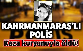 Kahramanmaraşlı kadın polis kaza kurşunuyla öldü
