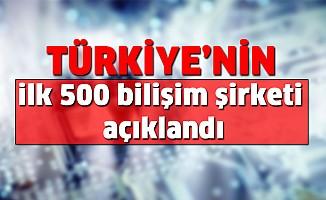 Türkiye'nin ilk 500 Bilişim Şirketi açıklandı