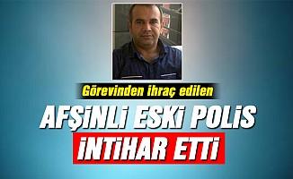 İhraç edilen Afşinli eski polis, intihar etti