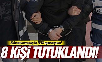 Kahramanmaraş'ta FETÖ operasyonu! 8 kişi tutuklandı