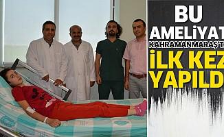 Bu ameliyat Kahramanmaraş'ta ilk kez yapıldı!