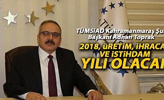 """""""2018 Yılı, Üretimin, istihdamın ve İhracatın yılı olacak"""""""