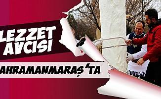 Lezzet avcısı Kahramanmaraş'ta!