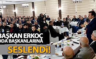 Başkan Erkoç, Oda başkanlarına seslendi!