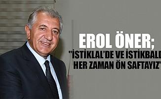 """Erol Öner; """"İstiklal'de ve istikbalde her zaman ön saftayız"""""""