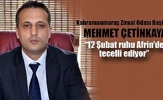 """Mehmet Çetinkaya; """"12 Şubat ruhu Afrin'de tecelli ediyor"""""""